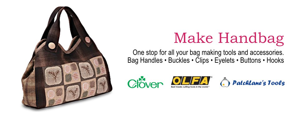 Make Handbag. One stop for all your bag making tools and accssories. Bag Handles, Buckles, Clips, Eyelets, Buttons, Hooks. Clover. Olfa, PatchLane's Tools, Jesse James's Dress it Up.
